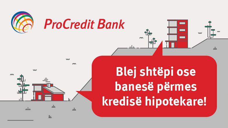 Blej shtëpi ose banesë përmes ofertës së ProCredit