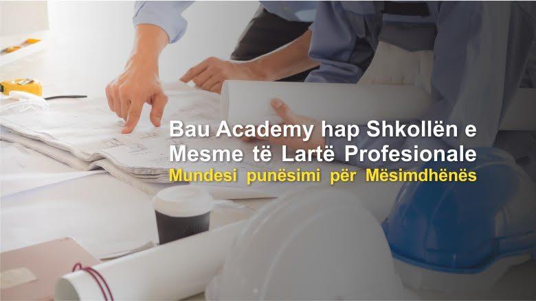 """""""Bau Academy"""" hap Shkollën e Mesme të Lartë Profesionale / Mundësi punësimi për Mësimdhënës"""