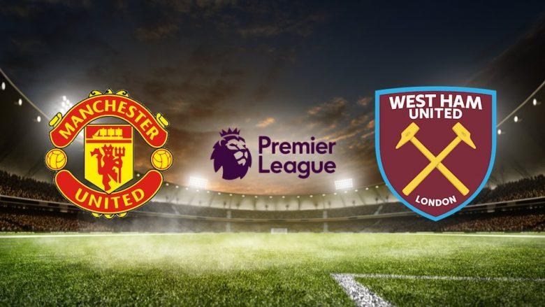 Man United – West Ham, formacionet zyrtare